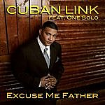 Cuban Link Excuse Me Father (Feat. One Solo)