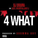 DJ Drama 4 What Feat. Jeezy, Yo Gotti & Juicy J (Explicit)