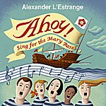 Alexander L'Estrange Ahoy! Sing For The Mary Rose