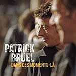 Patrick Bruel Dans Ces Moments Là