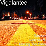 Vigalantee Ratchet Girl(You're Moving Too Fast)