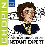 Frédéric Chopin Become An Instant Expert: Chopin