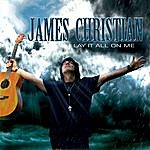 James Christian Lay It All On Me