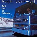 Hugh Cornwell First Bus To Babylon