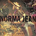Norma Jean If You Got It At Five, You Got It At Fifty