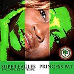 Princess Pat Super Eagles Forever - Ep