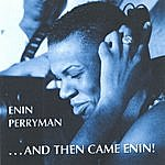 Enin Perryman And Then Came Enin!