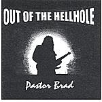 Pastor Brad Out Of The Hellhole