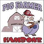 Pig Farmer Hambone