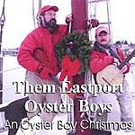 Them Eastport Oyster Boys An Oyster Boy Christmas