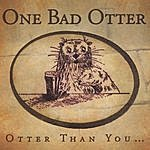 One Bad Otter Otter Than You...