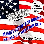 Bobby Gosh Mama's Votin' For Obama Not For The Man From Bain