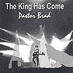 Pastor Brad The King Has Come