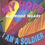 Njoroge Ngari My Hope , Geithia Mundu (English Vasion) Song Number 6, & I Am A Soldier