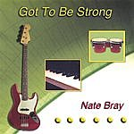 Nate Bray Got To Be Strong