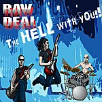 Raw Deal The Hell With You!!
