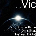 Vic Down With The Dark (Feat. Tyanna Nikkita)