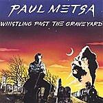 Paul Metsa Whistling Past The Graveyard