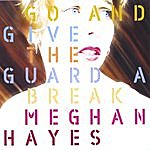 Meghan Hayes Go And Give The Guard A Break