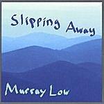 Murray Low Slipping Away