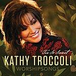 Kathy Troccoli Worshipsongs: 'tis So Sweet