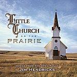 Jim Hendricks Little Church On The Prairie: Hymns From The Open Range