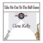 Gene Kelly Take Me Out To The Ball Game