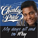 Charley Pride My Days All End In Why