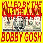 Bobby Gosh Killed By The Wall Street Journal