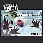Chikwe Something Revolutionary