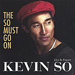 Kevin So The So Must Go On