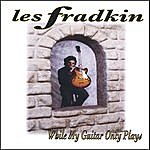Les Fradkin While My Guitar Only Plays
