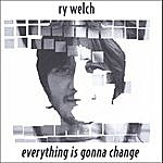 Ry Welch Everything Is Gonna Change (Ep)