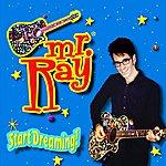 Mr. Ray Start Dreaming!