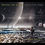Sean Kelly Where The Wood Meets The Wire