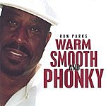 Ron Parks Warm, Smooth, And Phonky