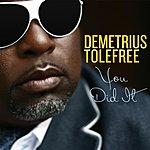 Demetrius Tolefree You Did It