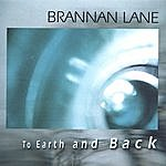Brannan Lane To Earth And Back