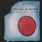 Michael Bluestein Ambient Soul