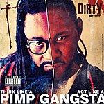 Dirty Think Like A Pimp Act Like A Gangsta