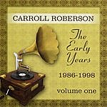 Carroll Roberson The Early Years: 1986-1998, Vol. One