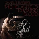 Charlie Barber Michelangelo Drawing Blood