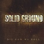 Solid Ground Dis How We Roll
