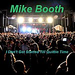 Mike Booth I Don't Get Started Till Quittin Time - Single