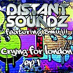 Distant Soundz Crying For London (Feat. Smujji) [Ep 1]
