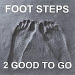 2 Good To Go Foot Steps