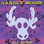 Gangly Moose All Access