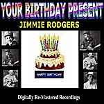 Jimmie Rodgers Your Birthday Present - Jimmie Rodgers