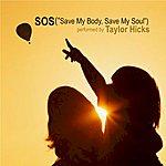 """Taylor Hicks S.O.S. (""""Save My Body, Save My Soul"""")"""