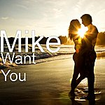 Mike Want You